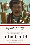 Appetite for Life: The Biography of Julia Child