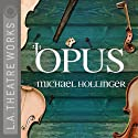 Opus  by Michael Hollinger Narrated by Jonathan Adams, Jere Burns, Kevin Chamberlin, Steven Culp, Jon Matthews, Liza Weil