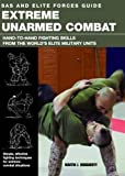 Extreme Unarmed Combat: Hand-to-Hand Fighting Skills From The World's Elite Military Units (SAS and Elite Forces Guide)
