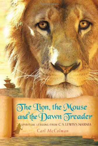 The Lion, the Mouse, and the Dawn Treader: Spiritual Lessons from C.S. Lewis's Narnia, Carl McColman