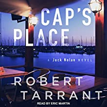 Cap's Place: A Jack Nolan Novel: Cap's Place Series, Book 1 Audiobook by Robert Tarrant Narrated by Eric Martin
