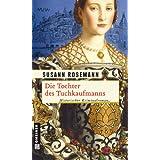 """Die Tochter des Tuchkaufmanns: Historischer Kriminalroman (Historische Romane im GMEINER-Verlag)von """"Susann Rosemann"""""""
