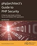Php: Architect's Guide To PHP Security