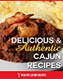 Authentic Cajun Recipes: Delicious & Easy Recipes From The Bayou Country!