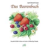 """Das Beerenbuch: Vielfalt im Garten - Anbau - Vollwertige Rezeptevon """"Sigrid Oldendorf-Caspar"""""""