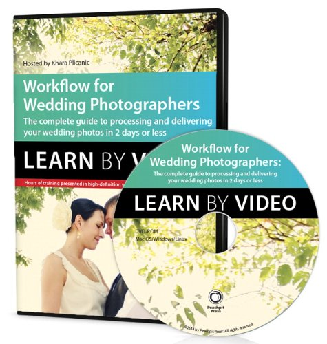 Workflow For Wedding Photographers: Learn By Video: Edit, Design, And Deliver Everything From Proofs To Album Layout In A Single Day