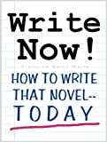 WRITE NOW! How To Write That Novel--Today (Optimized & Ad-Free)
