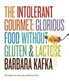 The Intolerant Gourmet: Glorious Food without Gluten and Lactose (1579653944) by Kafka, Barbara