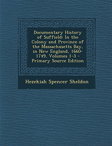 Documentary History of Suffield: In the Colony and Province of the Massachusetts Bay, in New England, 1660-1749, Volumes 1-3