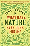 What Has Nature Ever Done For Us?: How Money Really Does Grow On Trees by Juniper, Tony (2013) Paperback Tony Juniper