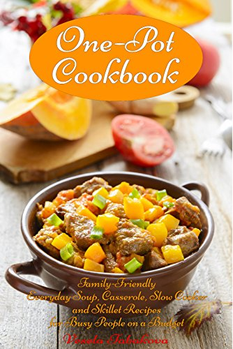 One-Pot Cookbook: Family-Friendly Everyday Soup, Casserole, Slow Cooker and Skillet Recipes for Busy People on a Budget (Free Gift): Dump Dinners and One-Pot Meals (Healthy Cooking and Cookbooks) (Diabetic Cookbook For Kids compare prices)