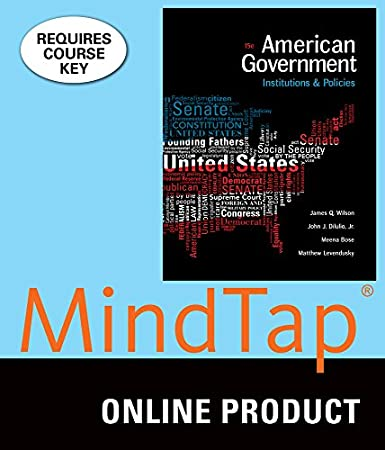 MindTap Political Science for Wilson/DiIulio, Jr./Bose/Levendusky's American Government: Institutions and Policies, 15th Edition