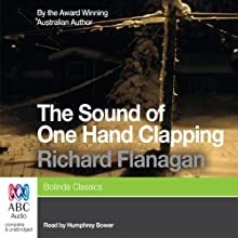 The Sound of One Hand Clapping Audiobook by Richard Flanagan Narrated by Humphrey Bower
