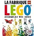 La fabrique LEGO : Assemblez vos id�es