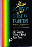 The Concise Dictionary of the Christian Tradition: Doctrine, Liturgy, History (0310443202) by Douglas, J. D.