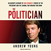 The Politician: An Insider's Account of John Edwards's Pursuit of the Presidency and the Scandal that Brought Him Down Audiobook