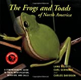 The Frogs and Toads of North America: A Comprehensive Guide to Their Identification, Behavior, and Calls