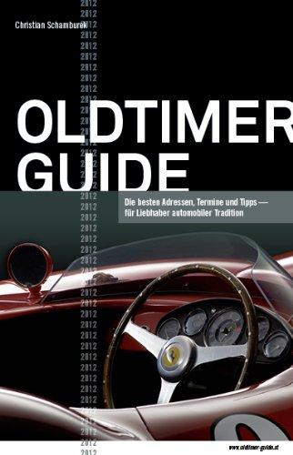 Oldtimer Guide 2012: Die besten Adressen, Termine