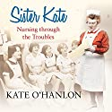 Sister Kate: Nursing Through the Troubles Audiobook by Kate O'Hanlon Narrated by Annie Farr
