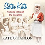 Sister Kate: Nursing Through the Troubles | Kate O'Hanlon