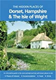 img - for HIDDEN PLACES OF DORSET, HAMPSHIRE AND THE ISLE OF WIGHT (The Hidden Places) book / textbook / text book