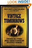 Vintage Tomorrows: A Historian And A Futurist Journey Through Steampunk Into The Future of Technology