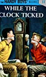 While the Clock Ticked (Hardy Boys, Book 11) (0448089114) by Franklin W. Dixon