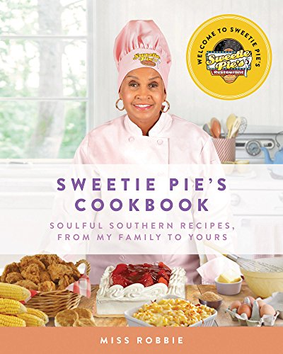 Download Sweetie Pie's Cookbook: Soulful Southern Recipes, from My Family to Yours