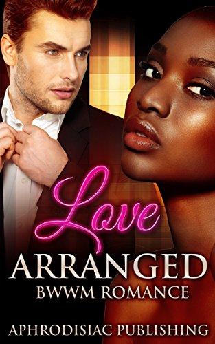 ROMANCE: Love Arranged (BWWM Billionaire Marriage Of Convenience