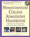 Cafi Cohen Homeschoolers' College Admissions Handbook (Prima's Home Learning Library)
