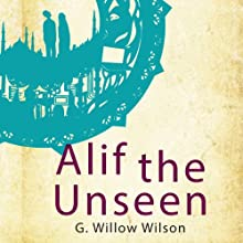 Alif the Unseen (       UNABRIDGED) by G. Willow Wilson Narrated by Sanjiv Jhaveri