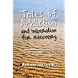 Tales of Addiction and Inspiration for Recovery: Twenty True Stories from the Soul (Reflections of America) ~ Barbara Sinor