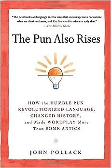 The Pun Also Rises: How the Humble Pun Revolutionized Language