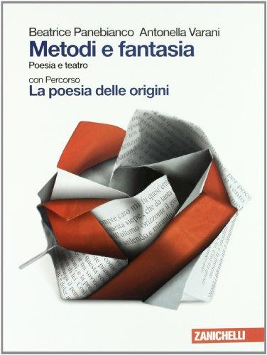 Metodi e fantasia. Poesia e teatro-La poesia delle origini. Antologia per biennio