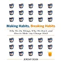 Making Habits, Breaking Habits: Why We Do Things, Why We Don't, and How to Make Any Change Stick (       UNABRIDGED) by Jeremy Dean Narrated by Sean Pratt