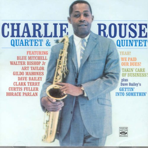 Charlie Rouse Quartet &amp; Quintet (Yeah! + We Paid Our Dues! + Takin Care Of Business! +... by Charlie Rouse,&#32;Dave Bailey,&#32;Billy Gardner,&#32;Gildo Mahones and Peck Morrison