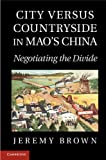 Professor Jeremy Brown City Versus Countryside in Mao's China: Negotiating the Divide