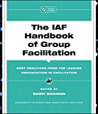 The IAF Handbook of Group Facilitation: Best Practices from the Leading Organization in Facilitation