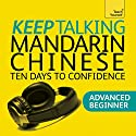 Keep Talking Mandarin Chinese - Ten Days to Confidence (       UNABRIDGED) by Elizabeth Scurfield, Song Lianyi Narrated by  Teach Yourself Languages