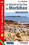 Le littoral et les �les du Morbihan - plus de 40 jours de randonn�e: Topo-guide de Grande Randonn�e - Edition 2013