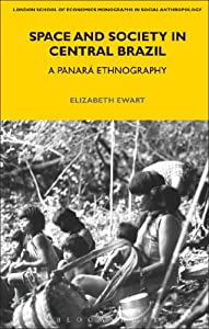 Space and Society in Central Brazil: A Panará Ethnography (Lse Monographs on Social Anthropology) by