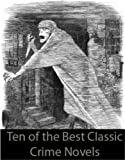 img - for Ten of the Best Classic Crime Novels: THE WOMAN IN WHITE, CRIME AND PUNISHMENT, DRACULA, THE MOONSTONE, THE SECRET AGENT, and many more... book / textbook / text book