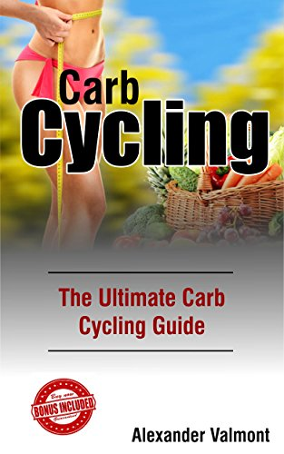 Carb Cycling: The Ultimate Carb Cycling Guide (Carb Cycling, Carb Cycling for Beginners, Weight Loss, Nutrition, Fitness, Bodybuilding)