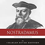 Legends of the Renaissance: The Life and Legacy of Nostradamus |  Charles River Editors