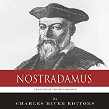 Legends of the Renaissance: The Life and Legacy of Nostradamus (       UNABRIDGED) by Charles River Editors Narrated by Mark Linsenmayer