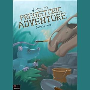 A Possum's Prehistoric Adventure   [Jamey M. Long]