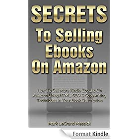 Secrets To Selling Ebooks On Amazon: How To Sell More Kindle Ebooks On Amazon Using HTML, SEO & Copywriting Techniques In Your Book Description (Secrets ... On Amazon Series Book 4) (English Edition)