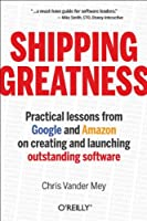 Shipping Greatness: Practical lessons from Google and Amazon
