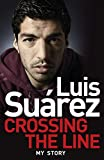 Book - Luis Suarez: Crossing the Line - My Story