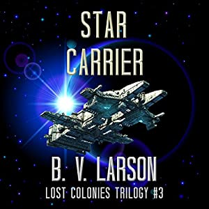 Star Carrier: Lost Colonies, Book 3 Audiobook by B. V. Larson Narrated by Edoardo Ballerini